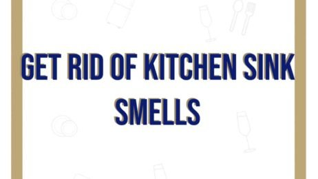 2 Effective Ways on How to Get Rid of Kitchen Sink Smell
