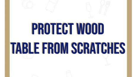 How to Protect Wood Table From Scratches