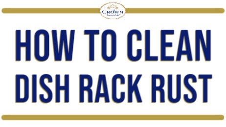 How to Clean Dish Rack Rust