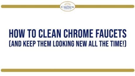 How to Clean Chrome Faucets (and Keep Them Looking New All the Time!)