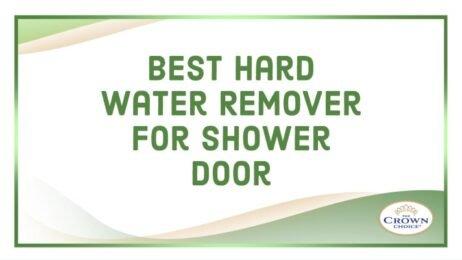 Hard Water Remover for Shower Door