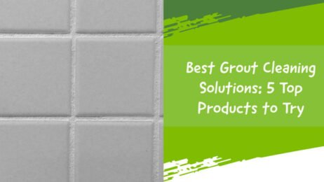 Best Grout Cleaning Solutions: 5 Top Products to Try