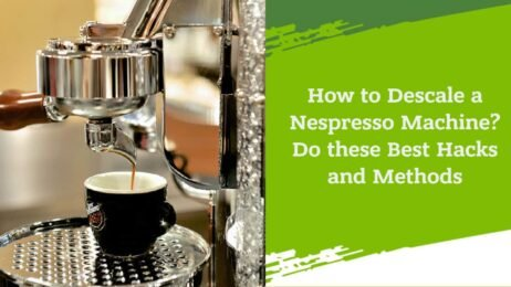 How to Descale a Nespresso Machine_ Do these Best Hacks and Methods
